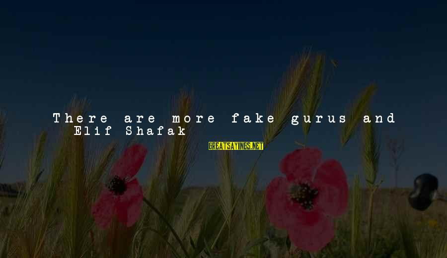 Genuine Help Sayings By Elif Shafak: There are more fake gurus and false teachers in this world than the number of
