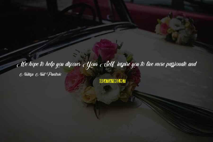 Genuine Help Sayings By Natasa Nuit Pantovic: We hope to help you discover Your Self; inspire you to live more passionate and