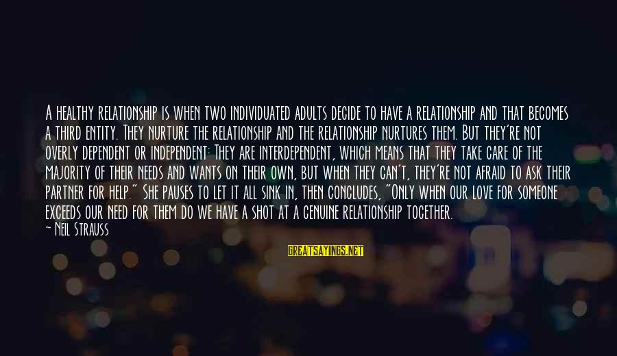 Genuine Help Sayings By Neil Strauss: A healthy relationship is when two individuated adults decide to have a relationship and that