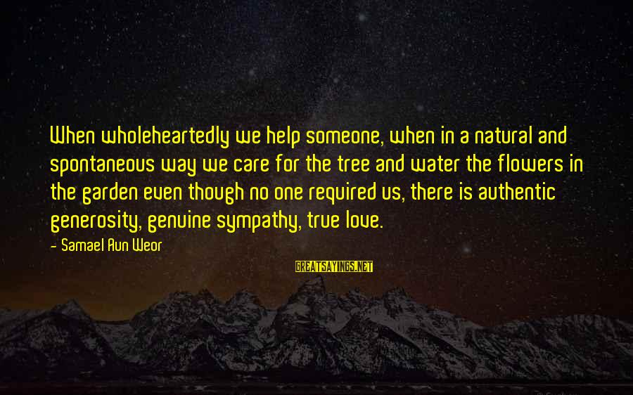 Genuine Help Sayings By Samael Aun Weor: When wholeheartedly we help someone, when in a natural and spontaneous way we care for