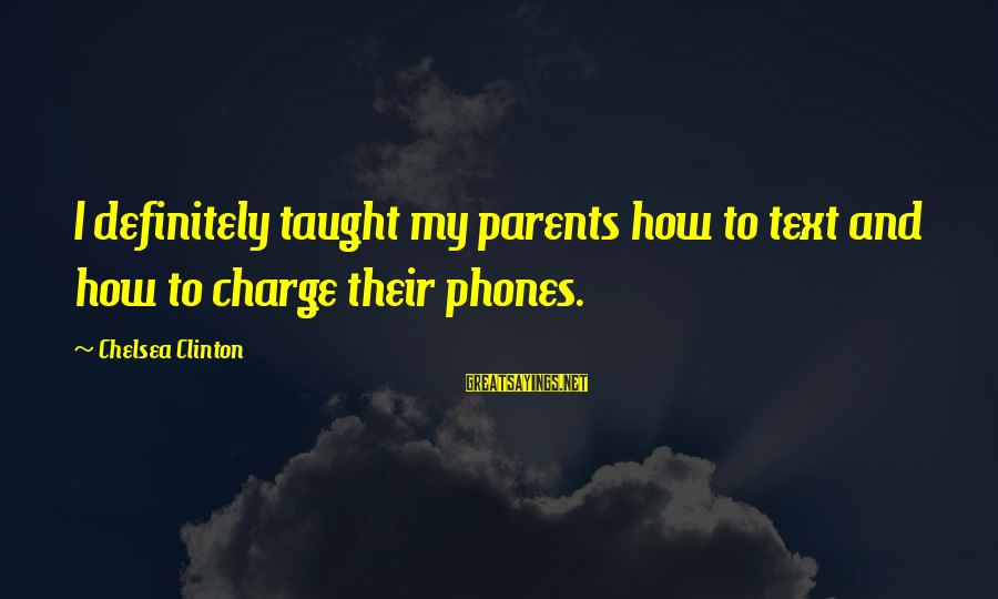 Geoff Boycott Sayings By Chelsea Clinton: I definitely taught my parents how to text and how to charge their phones.