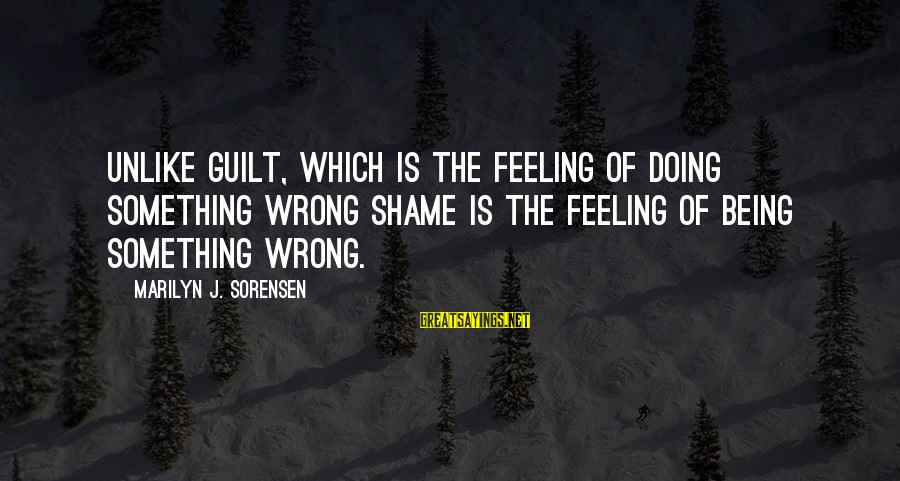 Geoff Boycott Sayings By Marilyn J. Sorensen: Unlike guilt, which is the feeling of doing something wrong shame is the feeling of