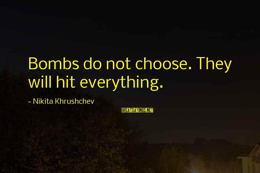 Geoff Boycott Sayings By Nikita Khrushchev: Bombs do not choose. They will hit everything.