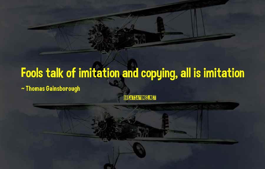 Geoff Boycott Sayings By Thomas Gainsborough: Fools talk of imitation and copying, all is imitation