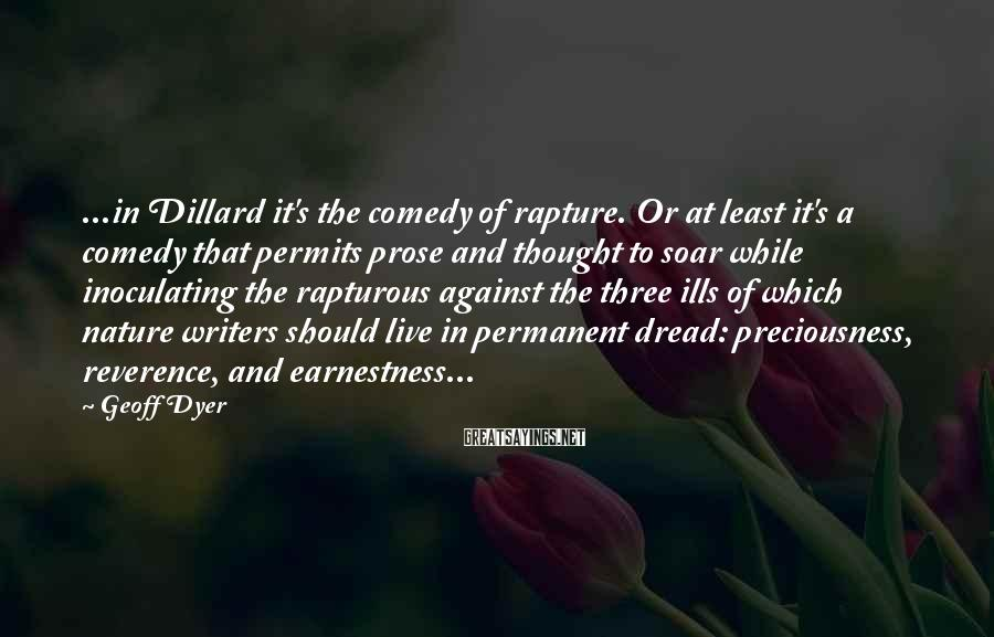 Geoff Dyer Sayings: ...in Dillard it's the comedy of rapture. Or at least it's a comedy that permits