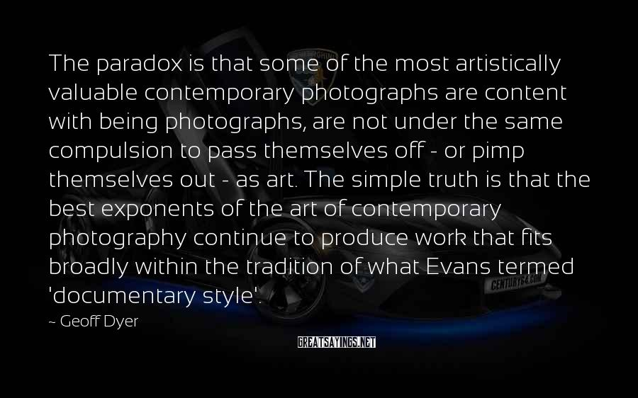Geoff Dyer Sayings: The paradox is that some of the most artistically valuable contemporary photographs are content with