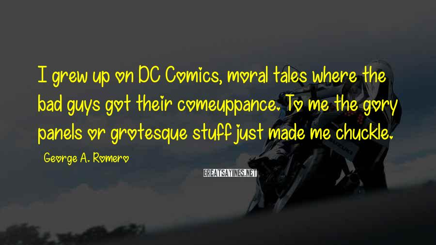 George A. Romero Sayings: I grew up on DC Comics, moral tales where the bad guys got their comeuppance.