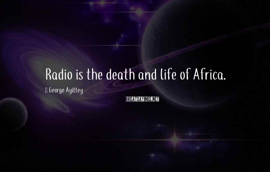 George Ayittey Sayings: Radio is the death and life of Africa.