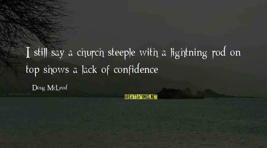 George Buzz Beurling Sayings By Doug McLeod: I still say a church steeple with a lightning rod on top shows a lack