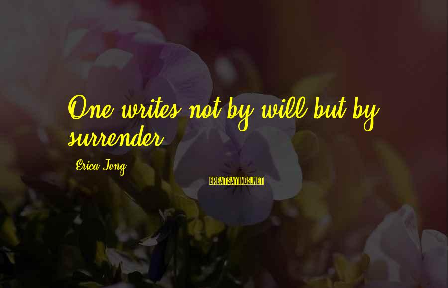 George Buzz Beurling Sayings By Erica Jong: One writes not by will but by surrender.