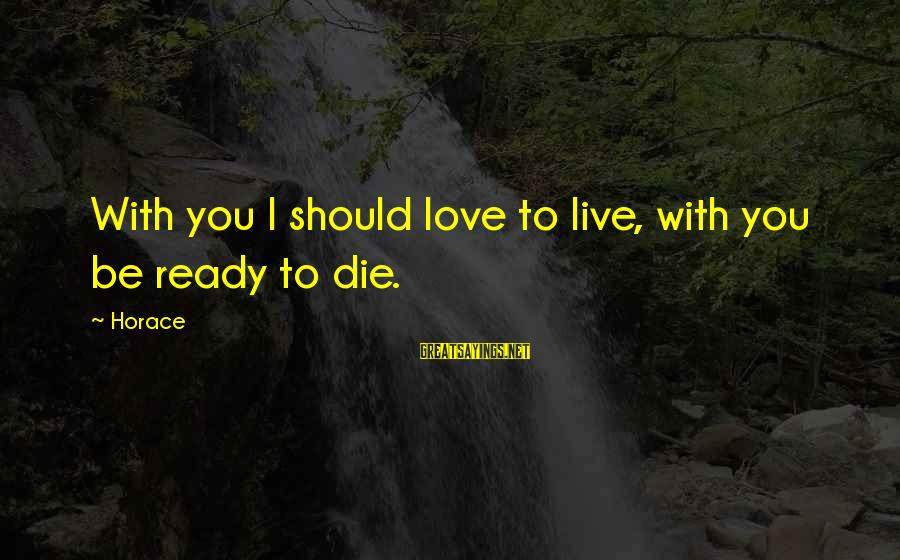George Buzz Beurling Sayings By Horace: With you I should love to live, with you be ready to die.