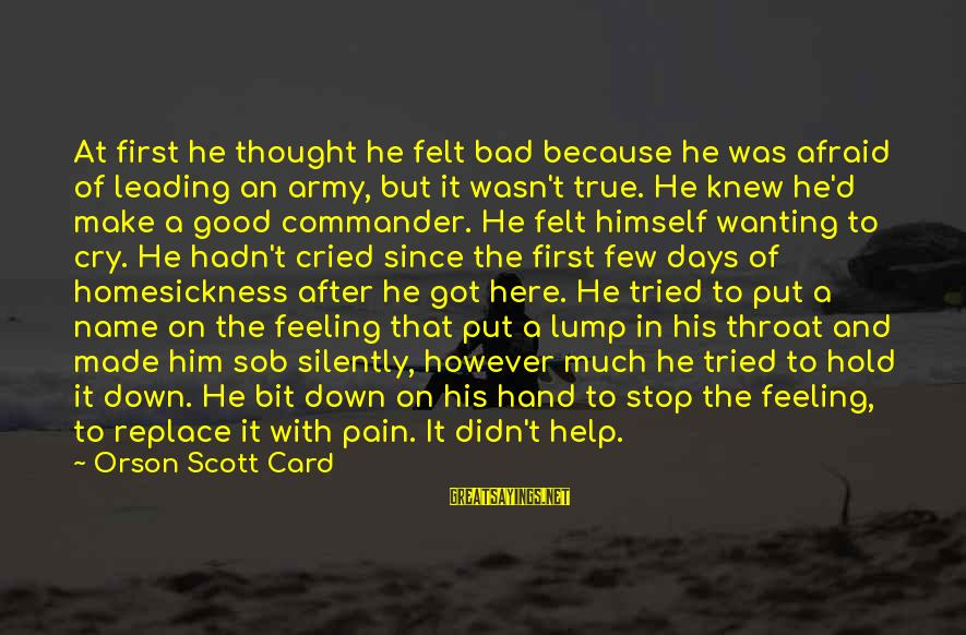 George Buzz Beurling Sayings By Orson Scott Card: At first he thought he felt bad because he was afraid of leading an army,