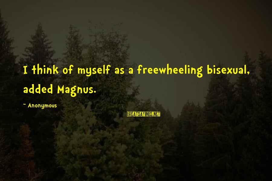 George Costanza Steinbrenner Sayings By Anonymous: I think of myself as a freewheeling bisexual, added Magnus.