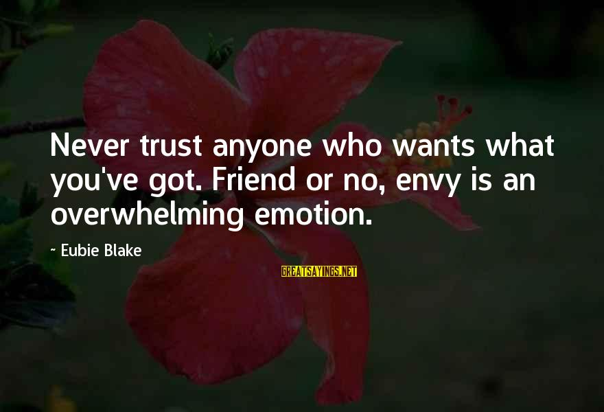 George Costanza Steinbrenner Sayings By Eubie Blake: Never trust anyone who wants what you've got. Friend or no, envy is an overwhelming