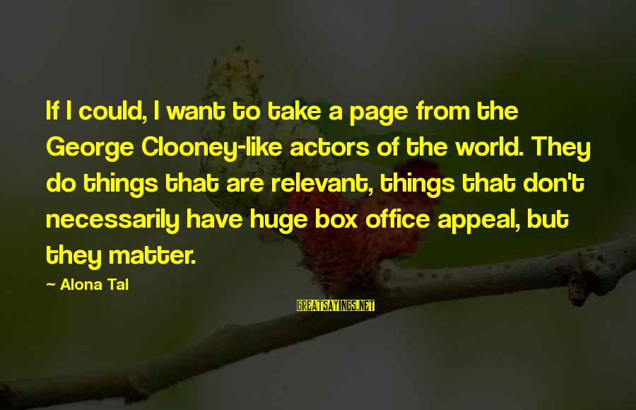 George E P Box Sayings By Alona Tal: If I could, I want to take a page from the George Clooney-like actors of