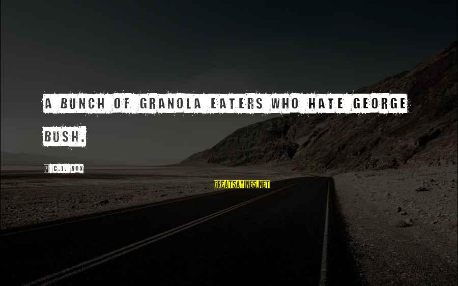 George E P Box Sayings By C.J. Box: a bunch of granola eaters who hate George Bush.