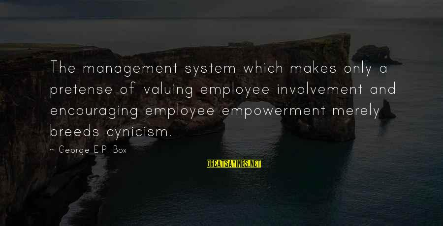 George E P Box Sayings By George E.P. Box: The management system which makes only a pretense of valuing employee involvement and encouraging employee