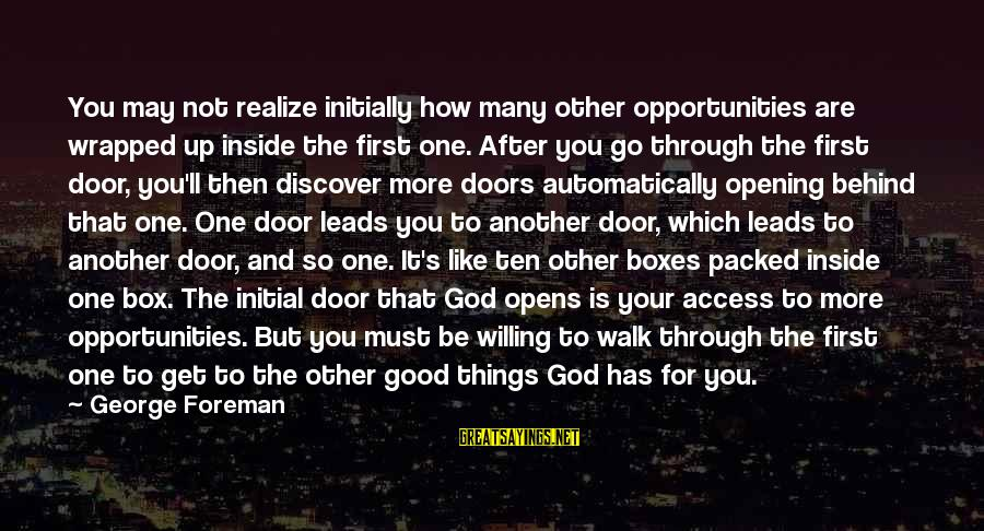 George E P Box Sayings By George Foreman: You may not realize initially how many other opportunities are wrapped up inside the first