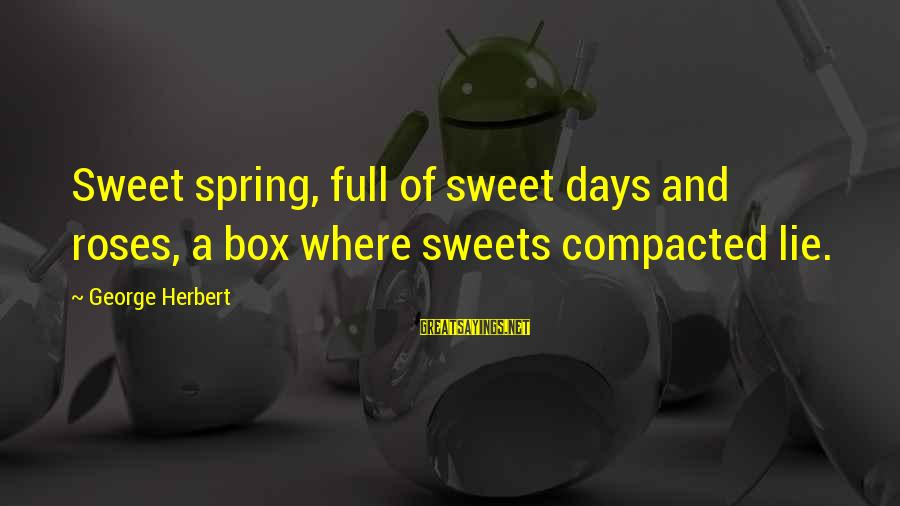George E P Box Sayings By George Herbert: Sweet spring, full of sweet days and roses, a box where sweets compacted lie.