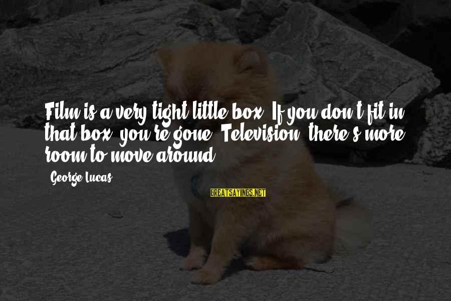 George E P Box Sayings By George Lucas: Film is a very tight little box. If you don't fit in that box, you're