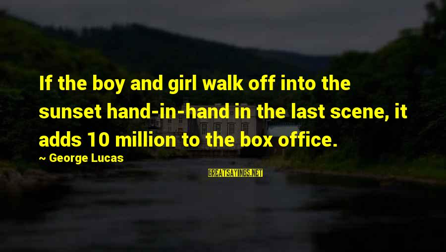 George E P Box Sayings By George Lucas: If the boy and girl walk off into the sunset hand-in-hand in the last scene,
