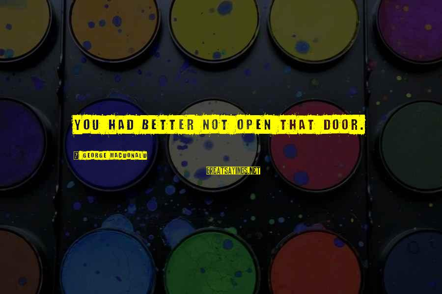 George E P Box Sayings By George MacDonald: You had better not open that door.