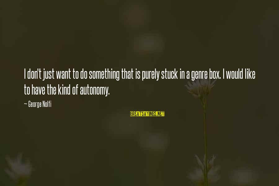 George E P Box Sayings By George Nolfi: I don't just want to do something that is purely stuck in a genre box.