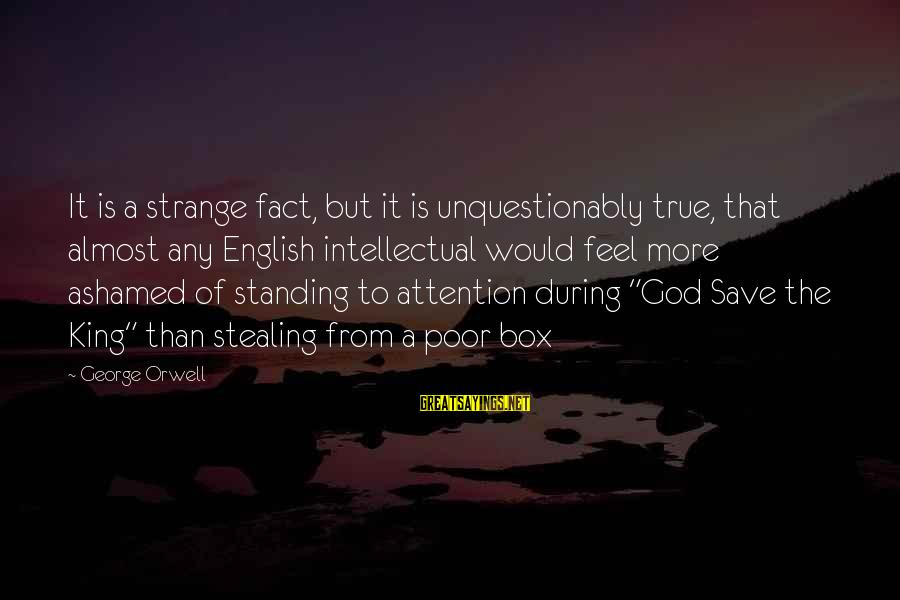 George E P Box Sayings By George Orwell: It is a strange fact, but it is unquestionably true, that almost any English intellectual
