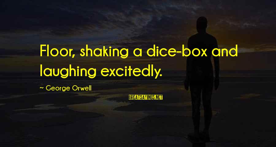 George E P Box Sayings By George Orwell: Floor, shaking a dice-box and laughing excitedly.