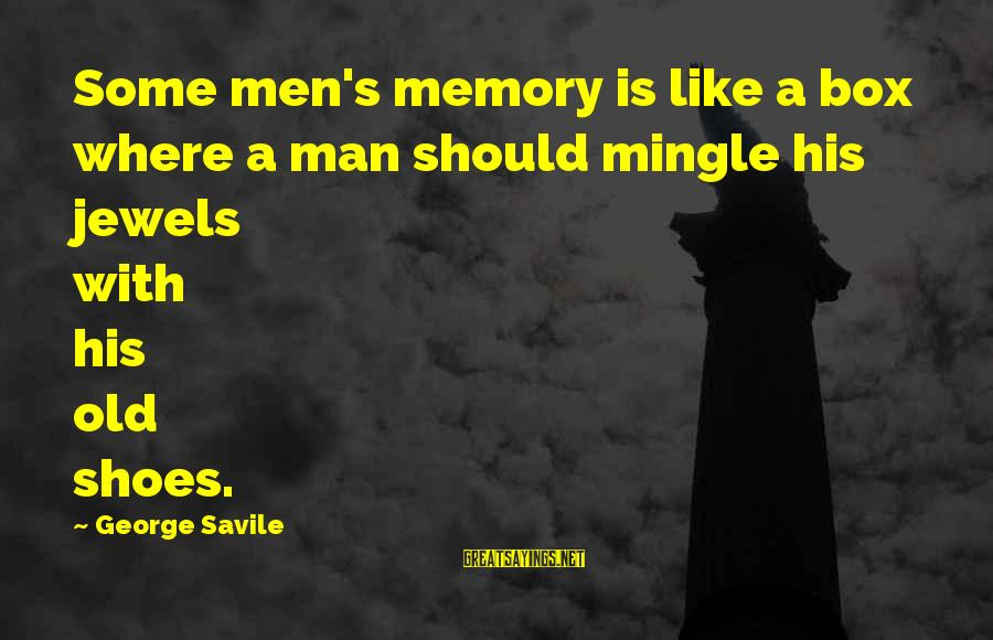 George E P Box Sayings By George Savile: Some men's memory is like a box where a man should mingle his jewels with