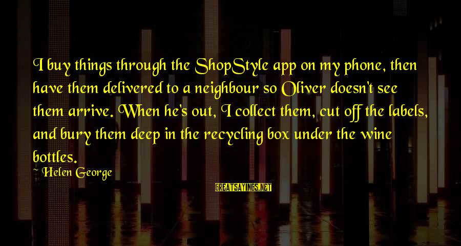 George E P Box Sayings By Helen George: I buy things through the ShopStyle app on my phone, then have them delivered to