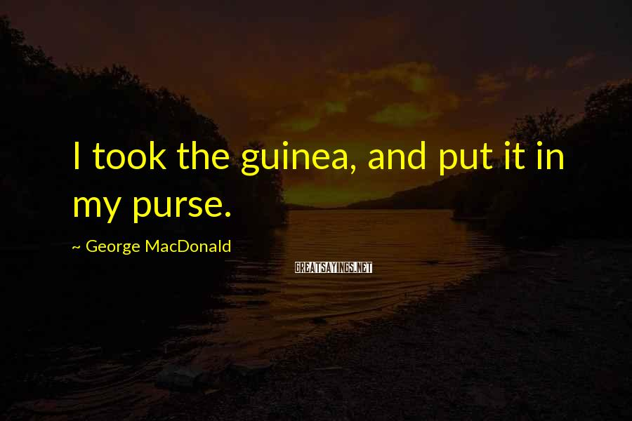 George MacDonald Sayings: I took the guinea, and put it in my purse.