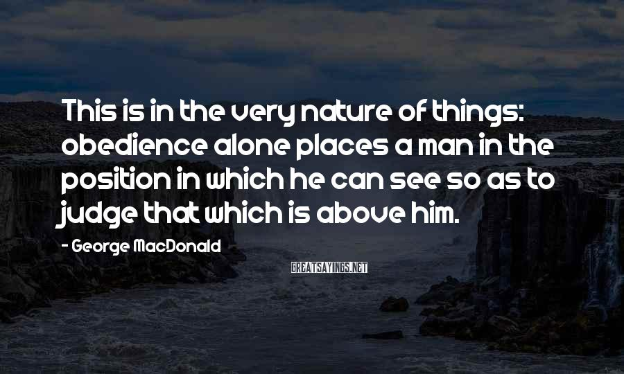 George MacDonald Sayings: This is in the very nature of things: obedience alone places a man in the