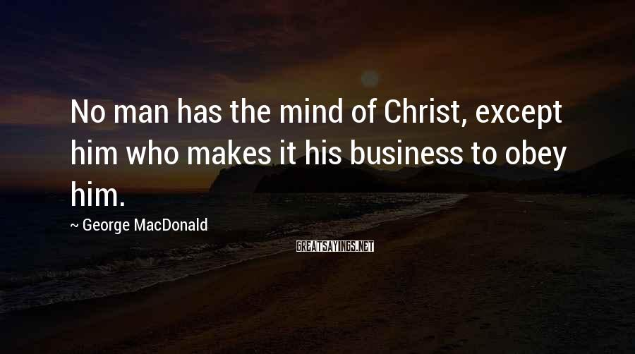 George MacDonald Sayings: No man has the mind of Christ, except him who makes it his business to