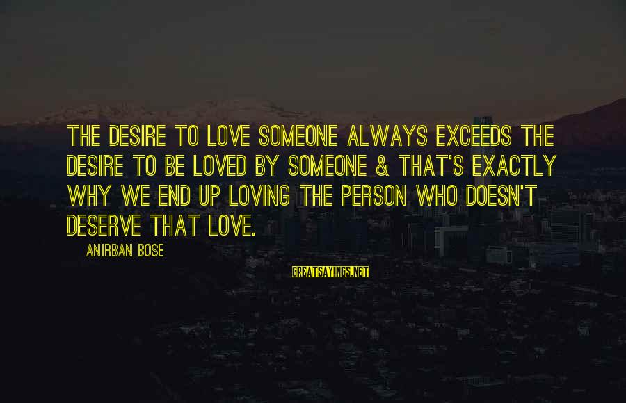 George Petrie Sayings By Anirban Bose: The desire to love someone always exceeds the desire to be loved by someone &