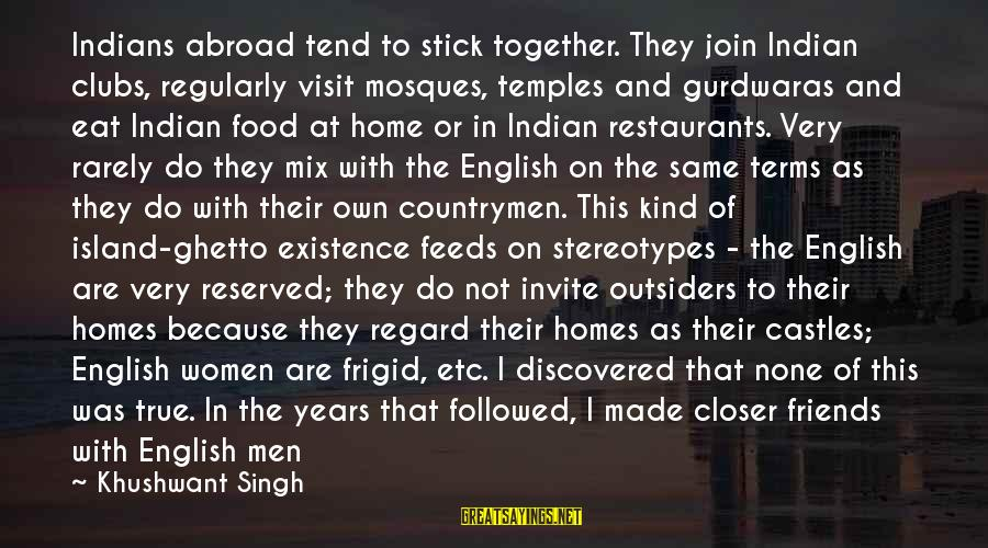 George Petrie Sayings By Khushwant Singh: Indians abroad tend to stick together. They join Indian clubs, regularly visit mosques, temples and