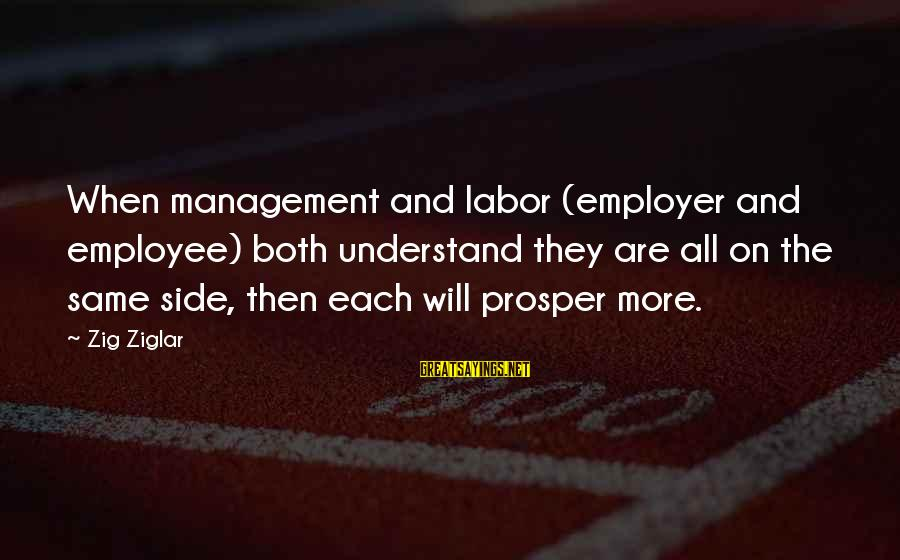 George Petrie Sayings By Zig Ziglar: When management and labor (employer and employee) both understand they are all on the same