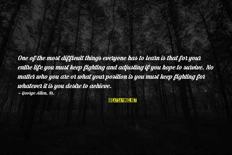 George Sr Sayings By George Allen, Sr.: One of the most difficult things everyone has to learn is that for your entire