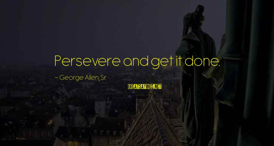 George Sr Sayings By George Allen, Sr.: Persevere and get it done.