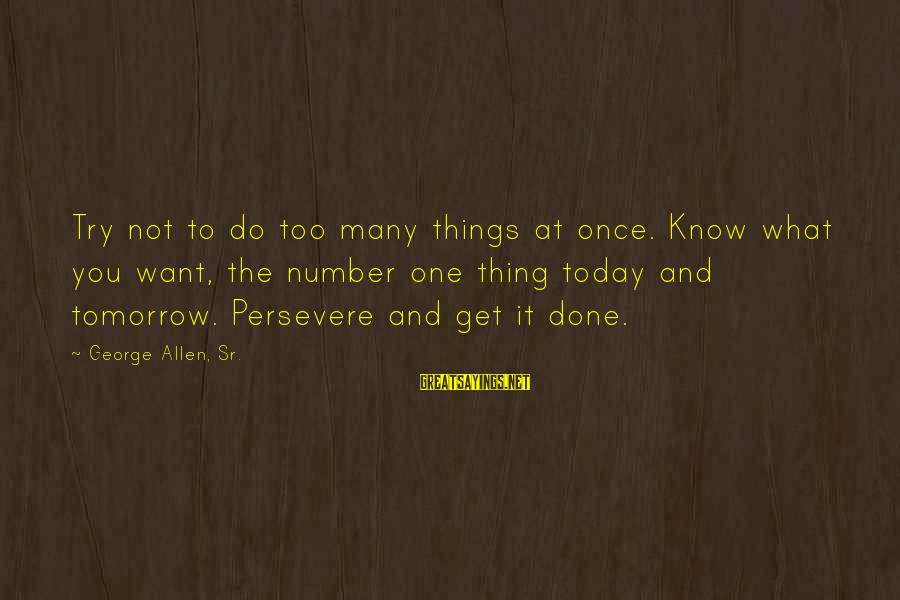 George Sr Sayings By George Allen, Sr.: Try not to do too many things at once. Know what you want, the number