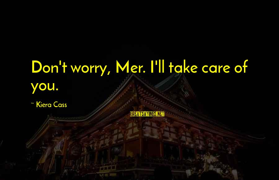 George Sr Sayings By Kiera Cass: Don't worry, Mer. I'll take care of you.