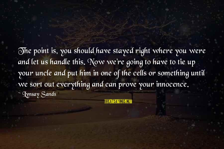 George Sr Sayings By Lynsay Sands: The point is, you should have stayed right where you were and let us handle