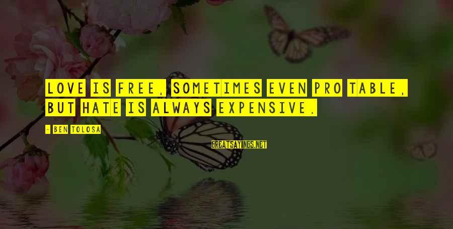 George Zweig Sayings By Ben Tolosa: Love is free, sometimes even pro table, but hate is always expensive.