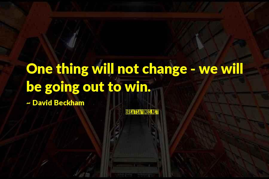 George Zweig Sayings By David Beckham: One thing will not change - we will be going out to win.