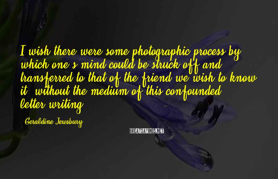 Geraldine Jewsbury Sayings: I wish there were some photographic process by which one's mind could be struck off