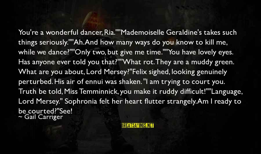 """Geraldine's Sayings By Gail Carriger: You're a wonderful dancer, Ria.""""""""Mademoiselle Geraldine's takes such things seriously.""""""""Ah. And how many ways do"""