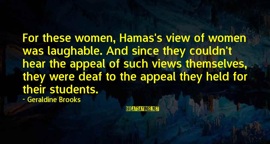 Geraldine's Sayings By Geraldine Brooks: For these women, Hamas's view of women was laughable. And since they couldn't hear the