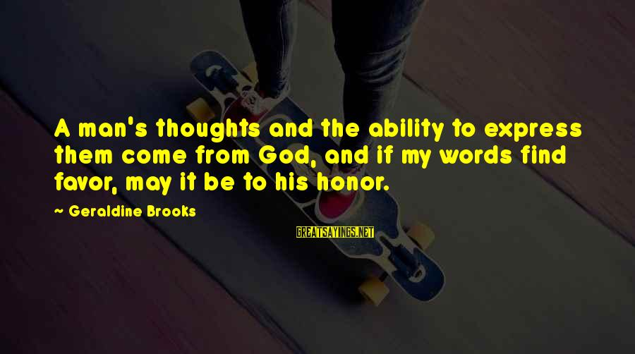 Geraldine's Sayings By Geraldine Brooks: A man's thoughts and the ability to express them come from God, and if my