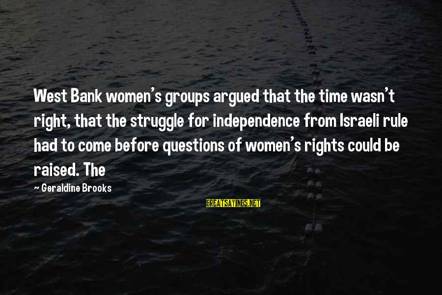 Geraldine's Sayings By Geraldine Brooks: West Bank women's groups argued that the time wasn't right, that the struggle for independence