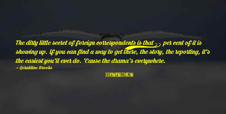 Geraldine's Sayings By Geraldine Brooks: The dirty little secret of foreign correspondents is that 90 per cent of it is